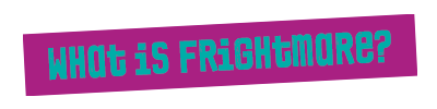 What is Frightmare?